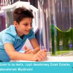 Bo dzień to za mało… czyli dwudniowy Dzień Dziecka w Laboratorium Wyobraźni