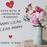 MAMY CZAS-CZAS MAMY, czyli Dzień Matki w Laboratorium Wyobraźni