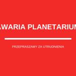 Awaria Planetarium- zmiana miejsca pokazów w weekend 16-17 marca